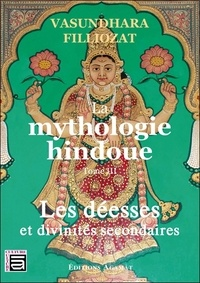 Vasundhara Filliozat - Mythologie hindoue - Tome 3, Les déesses et divinités secondaires.