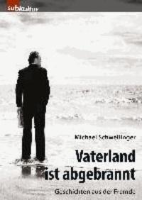Vaterland ist abgebrannt - Geschichten aus der Fremde.