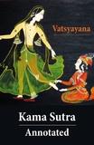 Vatsyayana Vatsyayana et Sir Richard Burton - Kama Sutra - Annotated (The original english translation by Sir Richard Francis Burton).