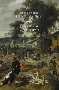 Vattel emer De - Le Droit des Gens Livres 3 & 4 - Guerre & Paix.
