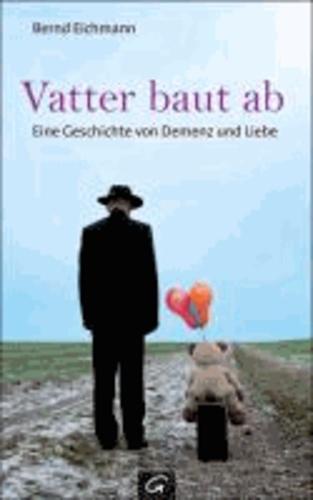 Vatter baut ab - Eine Geschichte von Demenz und Liebe.