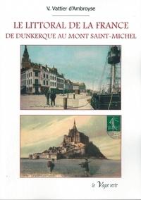 Vattier d'ambroys V. - Le littoral de la france - De Dunkerque au Mont Saint-Michel.