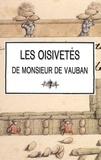 Vauban - Les oisivetés de Monsieur de Vauban - Ou Ramas de plusieurs mémoires de sa façon sur différents sujets.