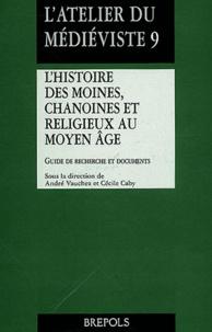 VAUCHEZ - L'histoire des moines, chanoines et religieux au Moyen Age - Guide de recherche et documents.