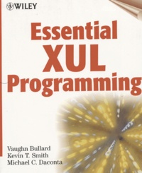 Vaughn Bullard et Kevin Smith - Essential XUL programming.