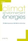 Vazken Andréassian et Béatrice Angrand - Climat, environnement, énergies - 30 idées reçues pour démêler le vrai du faux.