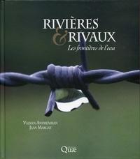 Vazken Andréassian et Jean Margat - Rivières & rivaux - Les frontières de l'eau.