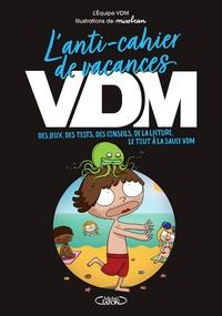 VDM - L'anti-cahier de vacances VDM - Des jeux, des tests, des conseils, de la lecture, le tout à la sauce VDM.