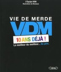 VDM - VDM 10 ans déjà ! - Le meilleur du meilleur... du pire.