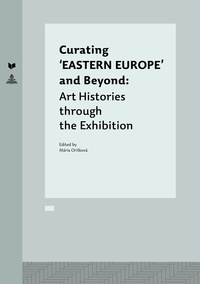 Veda - Curating 'EASTERN EUROPE' and Beyond - Art Histories through the Exhibition.