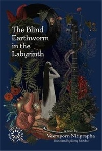 Veeraporn Nitiprapha - The blind earthworm in the labyrinth.