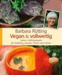 Vegan und vollwertig - Meine Lieblingsmenus für Frühling, Sommer, Herbst und Winter.
