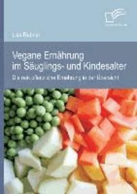 Vegane Ernährung im Säuglings- und Kindesalter: Die rein pflanzliche Ernährung in der Übersicht.