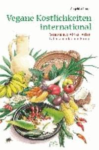 Vegane Köstlichkeiten - international - Rezepte aus Afrika, Asien, Lateinamerika und Europa.