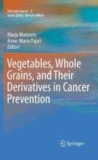 Marja Mutanen - Vegetables, Whole Grains, and Their Derivatives in Cancer Prevention.