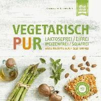 Vegetarisch Pur. Laktosefrei, eifrei, weizenfrei, sojafrei - Viele Rezepte auch glutenfrei.