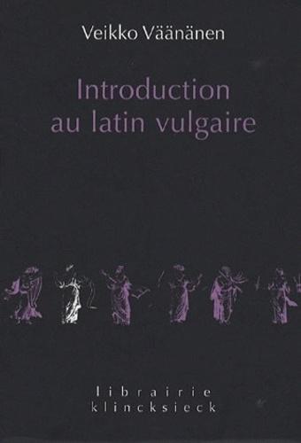 Veikko Väänänen - Introduction au latin vulgaire.