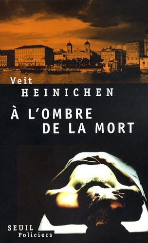 Veit Heinichen - A l'ombre de la mort.