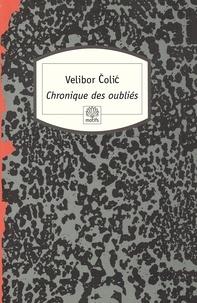 Velibor Colic - Chronique des oubliés.