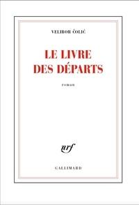 Velibor Colic - Le livre des départs.