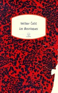 Velibor Colic - Les Bosniaques - Hommes, villes, barbelés.