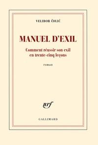 Velibor Colic - Manuel d'exil - Comment réussir son exil en trente-cinq leçons.
