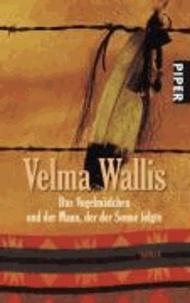 Velma Wallis - Das Vogelmà dchen und der Mann, der der Sonne folgte.
