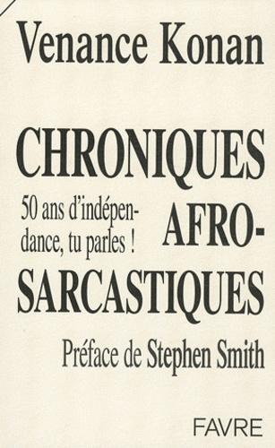 Venance Konan - Chroniques afro-sarcastiques - 50 ans d'indépendance, tu parles !.