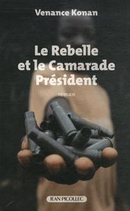Venance Konan - Le rebelle et le camarade président.