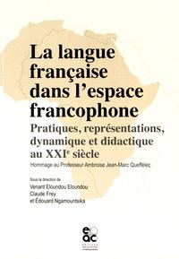 Venant Eloundou Eloundou et Claude Frey - La langue française dans l'espace francophone - Pratiques, représentations, dynamique et didactique au XXIe siècle.