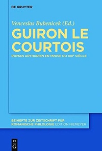 Venceslas Bubenicek - Guiron le Courtois - Roman arthurien en prose du XIIIe siècle.