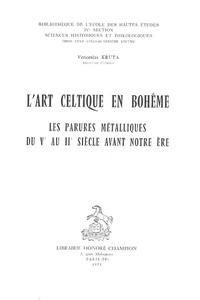 Venceslas Kruta - L'art celtique en Bohême - Les parures métalliques du Ve au IIe siècle avant notre ère.