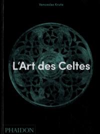 Venceslas Kruta - L'art des Celtes.