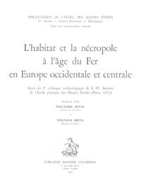 Venceslas Kruta - L'Habitat et la nécropole à l'âge du Fer en Europe occidentale et centrale.