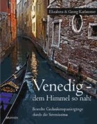 Venedig - dem Himmel so nah! - Beseelte Gedankenstreifzüge durch die Serenissima.
