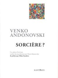 Venko Andonovski - Sorcière ? - Roman à l'état brut.
