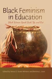 Venus e. Evans-winters et Bettina l. Love - Black Feminism in Education - Black Women Speak Back, Up, and Out.