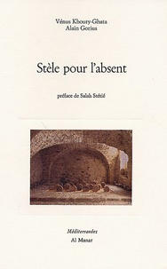 Vénus Khourty-Ghata et Alain Gorius - Stèle pour absent.