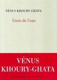 Vénus Khoury-Ghata - Gens de l'eau.