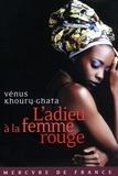 Vénus Khoury-Ghata - L'adieu à la femme rouge.