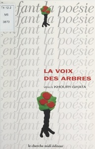 Vénus Khoury-Ghata - La voix des arbres.