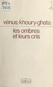 Vénus Khoury-Ghata - Les Ombres et leurs cris - Poèmes.