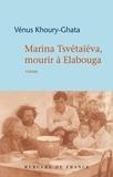 Vénus Khoury-Ghata - Marina Tsvétaïéva, mourir à Elabouga.