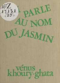Vénus Khoury-Ghata - Qui parle au nom du jasmin ?.