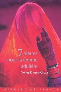 Vénus Khoury-Ghata - Sept pierres pour la femme adultère.