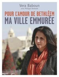 Vera Baboun et Philippe Demenet - Pour l'amour de Bethléem - Ma ville emmurée.