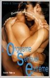 Vera Bodansky et Steve Bodansky - OSE (Orgasme Sensuel Extrême) - Partager un plaisir intense.