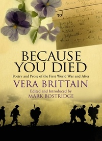 Vera Brittain - Because You Died - Poetry and Prose of the First World War and After.