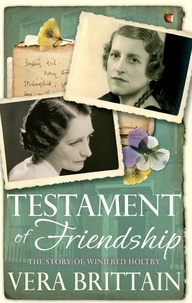 Vera Brittain - Testament of Friendship - The Story of Winifred Holtby.