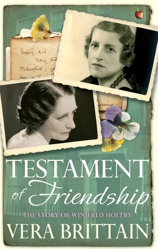 Testament of Friendship. The Story of Winifred Holtby